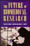 The Future of Biomedical Research - Claude E. Barfield, Bruce L. Smith, Bruce Alberts