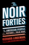 The Noir Forties: The American People From Victory to Cold War - Richard R. Lingeman