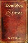 Zomblog: Snoe - T.W. Brown