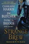 Strange Brew - Charlaine Harris, Karen Chance, P.N. Elrod, Jenna Maclaine, Caitlin Kittredge, Rachel Caine, Patricia Briggs, Jim Butcher, Faith Hunter
