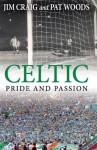 Celtic: Pride and Passion - Jim Craig, Pat Woods