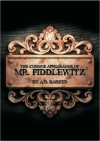 The Curious Appearance of Mr. Fiddlewitz - A.D. Barker