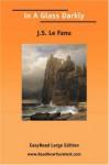 In a Glass Darkly [Easyread Large Edition] - Joseph Sheridan Le Fanu