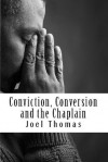 Conviction, Conversion and the Chaplain: An investigative study of the possible roles of prison chaplains in shaping prisoners' identities - Joel Thomas