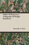 Soldier of Democracy: A Biography of Dwight Eisenhower - Kenneth Sydney Davis