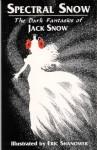 Spectral Snow: The Dark Fantasies of Jack Snow - Jack Snow, Eric Shanower