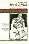 History from South Africa: Alternative Visions and Practices - Joshua Brown, Patrick Manning
