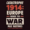 Catastrophe 1914: Europe Goes to War (Audio) - Max Hastings