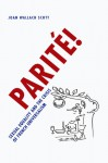 Parite!: Sexual Equality and the Crisis of French Universalism - Joan Wallach Scott