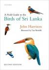 A Field Guide to the Birds of Sri Lanka - John Harrison, Tim Worfolk