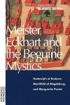 Meister Eckhart and the Beguine Mystics: Hadewijch of Brabant, Mechthild of Magdeburg, and Marguerite Porete - Bernard McGinn