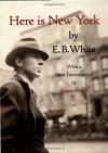Here Is New York - E.B. White, Roger Angell, Barbara Cohen, Judith Stonehill