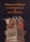 Zamieszkać w katedrze. Szkice o kulturze i literaturze - Wojciech Wencel