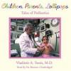 Children, Parents, Lollipops: Tales of Pediatrics - Vladimir A Tsesis, Pat Bottino