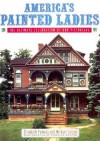 America's Painted Ladies: The Ultimate Celebration of Our Victorians - Elizabeth Pomada, Michael Larsen, Douglas Keister, Elizabeth Pomanda