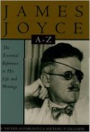 James Joyce A to Z: The Essential Reference to the Life and Work - A. Nicholas Fargnoli, Michael Patrick Gillespie