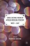 Cross-Cultural Visions in African American Literature: West Meets East - Yoshinobu Hakutani