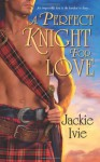 A Perfect Knight For Love - Jackie Ivie