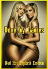 Done by Ladies: Ten First Lesbian Sex Erotica Stories - Sarah Blitz, Connie Hastings, Nycole Folk, Amy Dupont, Angela Ward