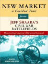 New Market: A Guided Tour from Jeff Shaara's Civil War Battlefields: What happened, why it matters, and what to see - Jeff Shaara, Robertson Dean