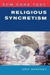 Religious Syncretism - Eric Maroney