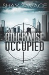 Otherwise Occupied - Shay Savage