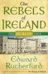 The Rebels of Ireland: The Dublin Saga - Edward Rutherfurd