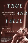 True and False: Heresy and Common Sense for the Actor - David Mamet