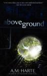 Above Ground - A.M. Harte