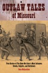 Outlaw Tales of Missouri: True Stories of the Show Me State's Most Infamous Crooks, Culprits, and Cutthroats - Sean McLachlan