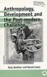 Anthropology, Development and the Post-Modern Challenge - Katy Gardner, David Lewis, David L. Lewis