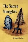 The Natron Smugglers - Michael Taylor