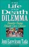 The Life and Death Dilemma: Families Facing Health Care Choices - Joni Eareckson Tada