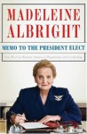 Memo to the President Elect: How We Can Restore America's Reputation and Leadership - Madeleine Albright
