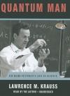 Quantum Man: Richard Feynmans Life In Science - Lawrence M. Krauss