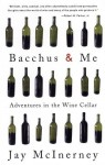 Bacchus and Me: Adventures in the Wine Cellar - Jay McInerney