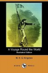 A Voyage Round the World (Illustrated Edition) (Dodo Press) - W.H.G. Kingston