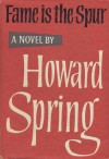 Fame Is The Spur - Howard Spring