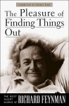 The Pleasure of Finding Things Out: The Best Short Works of Richard Feynman (Helix Books) - Richard P. Feynman