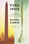 Visual Shock: A History of Art Controversies in American Culture - Michael Kammen