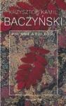 Pół mnie a pół Bogu - Krzysztof Kamil Baczyński