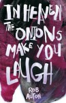 In Heaven The Onions Make You Laugh - Rob Auton