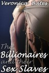 The Billionaires and their Sex Slaves (BDSM Domination and Submission) - Veronica Bates