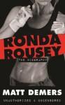 Ronda Rousey: The Biography - Matt Demers