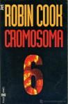 Cromosoma 6 (Jack Stapleton & Laurie Montgomery #3) - Mª Eugenia Ciocchini, Robin Cook