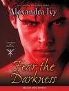 Fear the Darkness - Alexandra Ivy, Arika Rapson