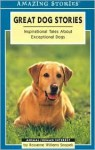 Great Dog Stories: Inspirational Tales About Exceptional Dogs - Roxanne Willems Snopek, Willems Snopek, Roxanne Willems Snopek
