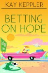 Betting on Hope - Kay Keppler
