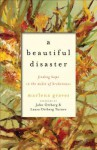 A Beautiful Disaster: Finding Hope in the Midst of Brokenness - Marlena Graves, John Ortberg
