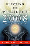 Electing the President, 2008: The Insiders' View [With DVD] - Kathleen Hall Jamieson